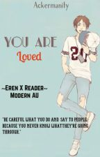 You are loved (Eren X Reader) [AU] by Ackermanity