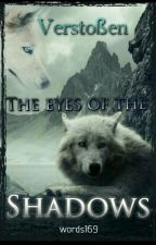 The eyes of the shadows - Verstoßen by words169