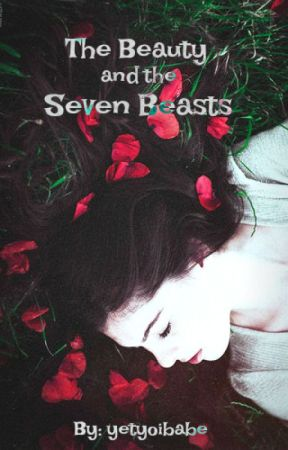 The Beauty And The Seven Beasts by yetyoibabe