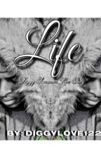 Life (Diggy Simmons Love Story) by diggylove122