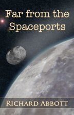 Far from the Spaceports by RichardBAbbott