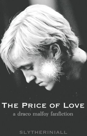 The Price of Love • Draco Malfoy [COMPLETED] by slytheriniall