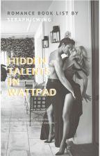 Hidden Talents in Wattpad (Romance Book list) by seraphicwing