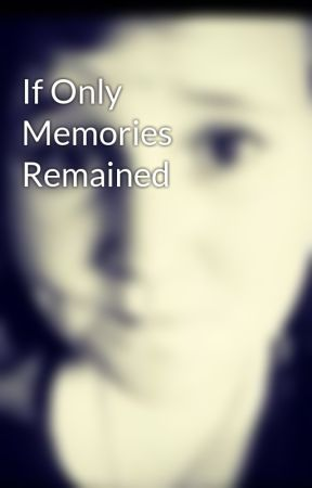 If Only Memories Remained by JemmyJem