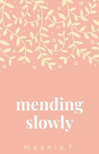 Mending Slowly | ✓ (Under Editing) cover