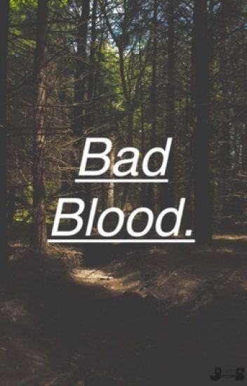 Bad Blood.
