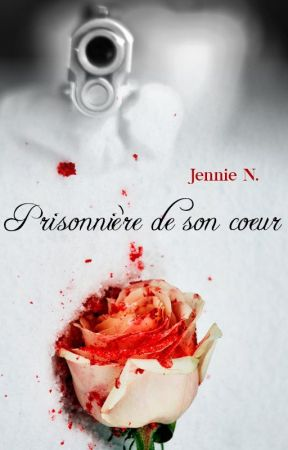Prisonnière de son cœur [Première partie] by Jenniestuff