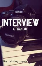 Interview || Phan AU (COMPLETED) by tinyplanetnerd