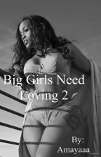 Big girls need loving 2 by sparklesss28