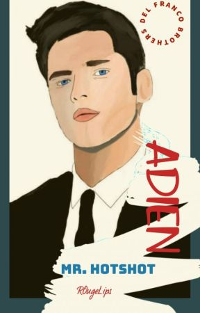 DEL FRANCO BROTHERS: Adien (Mr. Hotshot) (BOOK 1- COMPLETED) by ROugeLips
