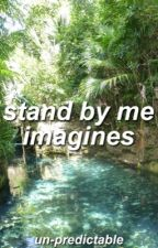Stand by Me Imagines by un-predictable