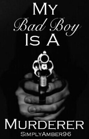 My Bad Boy Is A Murderer [EDITING] by SimplyAmber96
