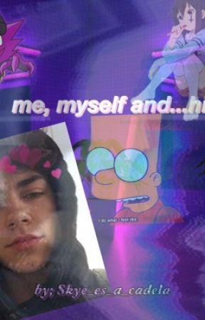 Me,myself and....him? (//UNDER EDITING :-)//) by Skye_Es_A_Cadela