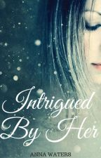 Intrigued By Her (Completed) by WatersAnna