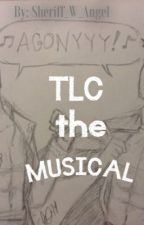 TLC the Musical by Sheriff_W_Angel