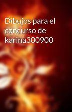 Dibujos para el concurso de karina300900 by lightfire47
