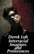 Derek Luh Interracial Imagines & Preferences by melaninmaloley