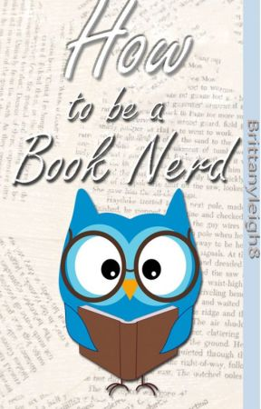 How to be a Book Nerd by BrittanyLeigh8