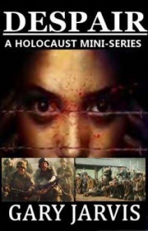 DESPAIR (A Holocaust Mini-Series) by garyjarvis