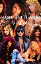 Imagine: Time Traveling To The 80's (Book One) by Lauren_vs_Life