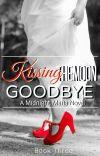 Kissing The Moon Goodbye - A Midnight Mafia Novel cover