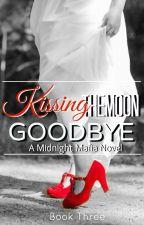 Kissing The Moon Goodbye - A Midnight Mafia Novel by ObsceneIrrationality