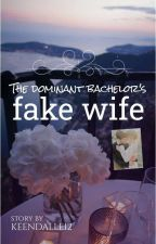 The Dominant Bachelor's fake wife (COMPLETED) by Keendalle012