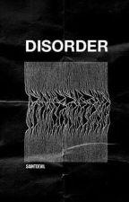 Disorder by saintdevil0