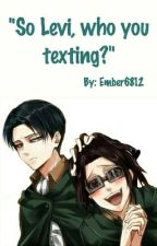 """""""So Levi, who you texting?"""" by Ember6812"""