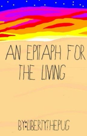 An Epitaph For The Living by LibertyThePug