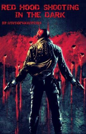 Red Hood: Shooting In The Dark by ImmortalAngel04