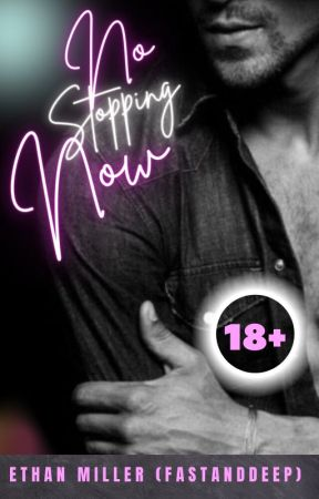 No Stopping Now (18+) [COMPLETED] by FastAndDeep