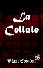 La Cellule - [TERMINÉE] by BlastEpsilon