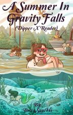 A Summer in Gravity Falls (Dipper X Reader) by BeccaSaysHi
