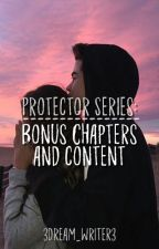 Protector Series: Bonus Chapters and Content by 3dream_writer3