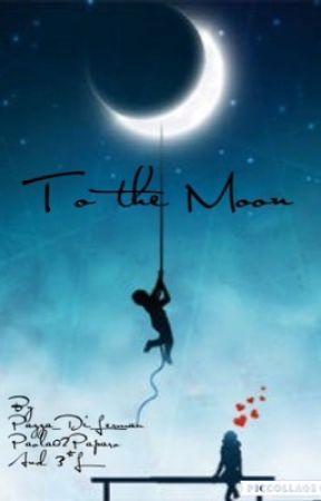 To the Moon #Wattys2016 by Pazza_Di_Lerman