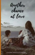 Another Chance At Love?  by OldSchoolStories_