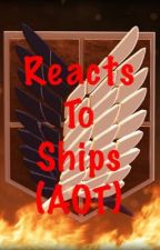 Reacts To Ships (with team on AOT) by crazytristien37