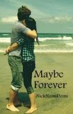 Maybe Forever (Book 1 in Nemi Forever Series) by NickNemiDemi