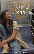 karla jenner [a kardashian/jenner fanfic] by keepmegoing_