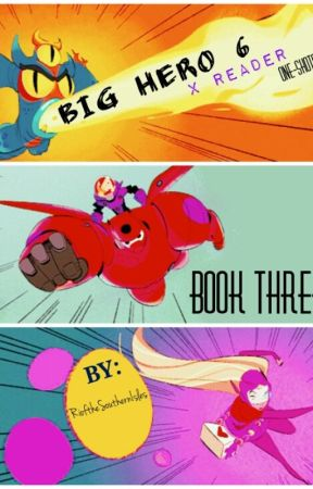 Big Hero 6 x Reader One Shots (3) by RioftheSouthernIsles