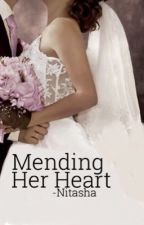 Mending Her Heart |Book I (✔️) by -Nitasha