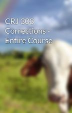 CRJ 303 Corrections - Entire Course by scotrandal21