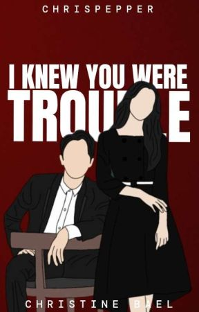 I Knew You Were Trouble (SOON TO BE PUBLISHED)  by Chrispepper