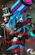 The Clown, Toymaker, And Joker. by cherishkm14