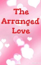 The Arranged Love by Lilylulu12345