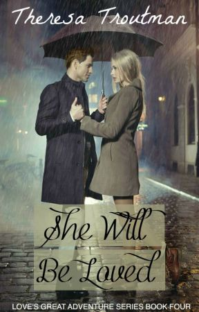 She Will Be Loved - Book 4 Love's Great Adventure Series by TheresaTroutman