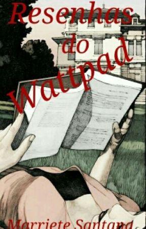 Resenhas do Wattpad  by MarryAquinnah
