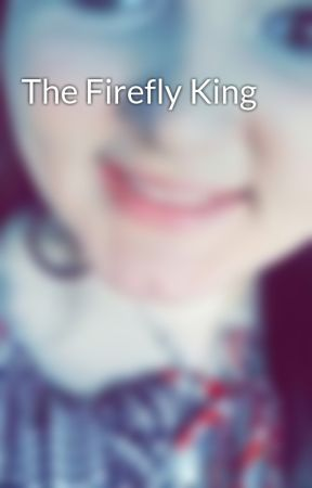 The Firefly King by rebeccahenning