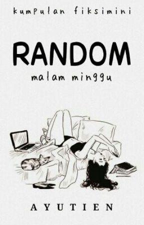 Random di Malam Minggu: Kumpulan Fiksimini by AYUTIEN